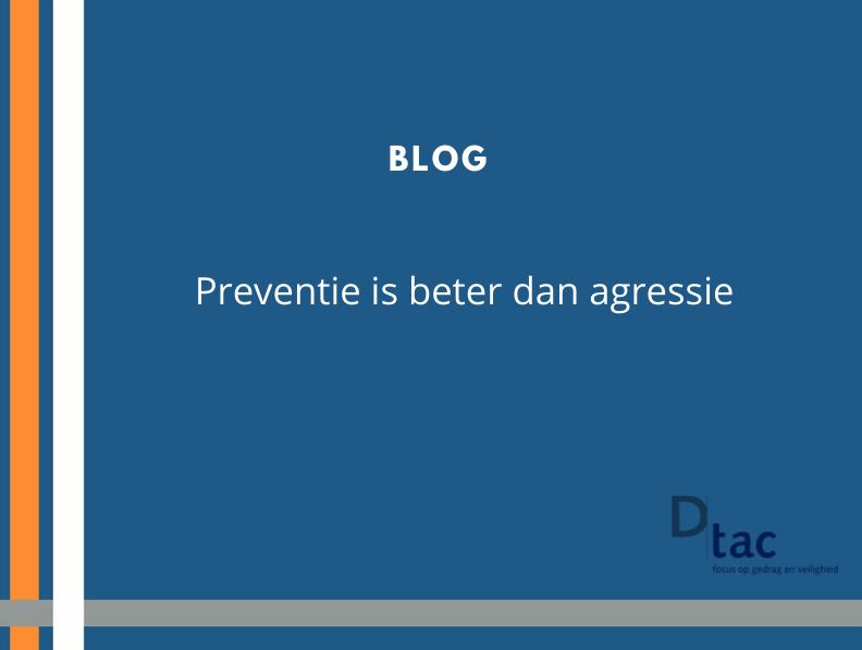 Blog Preventie is beter dan agressie